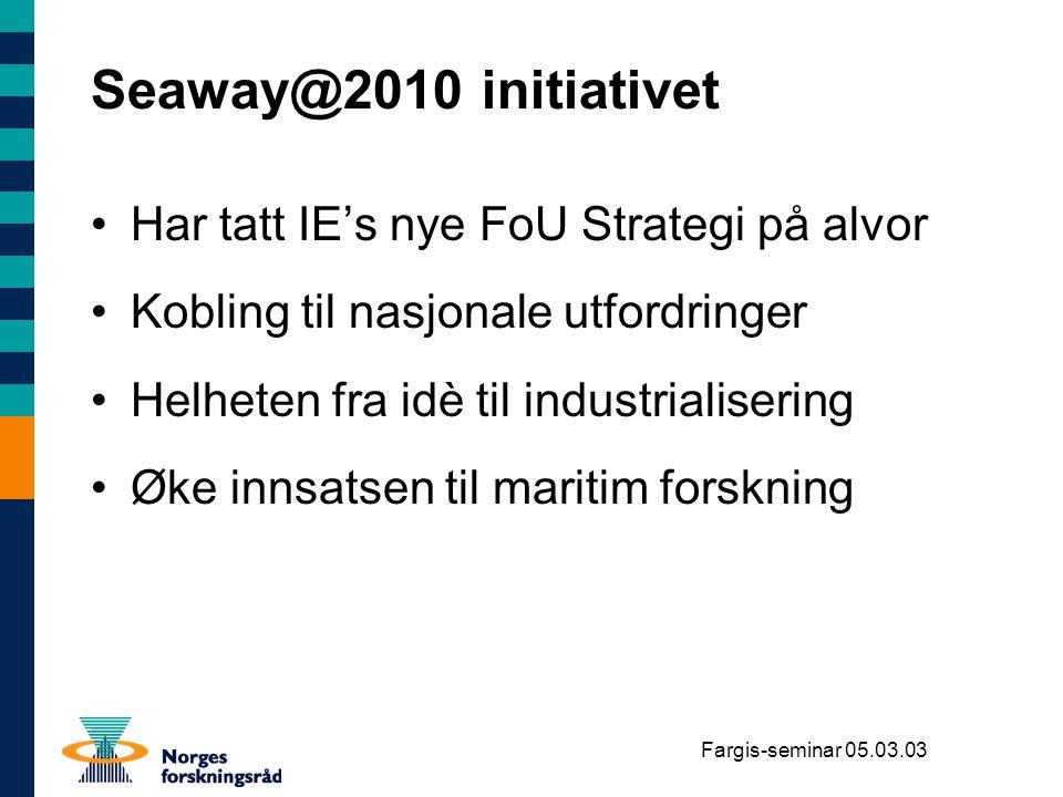 Fargis-seminar 05.03.03 Seaway@2010 initiativet Har tatt IE's nye FoU Strategi på alvor Kobling til nasjonale utfordringer Helheten fra idè til indust