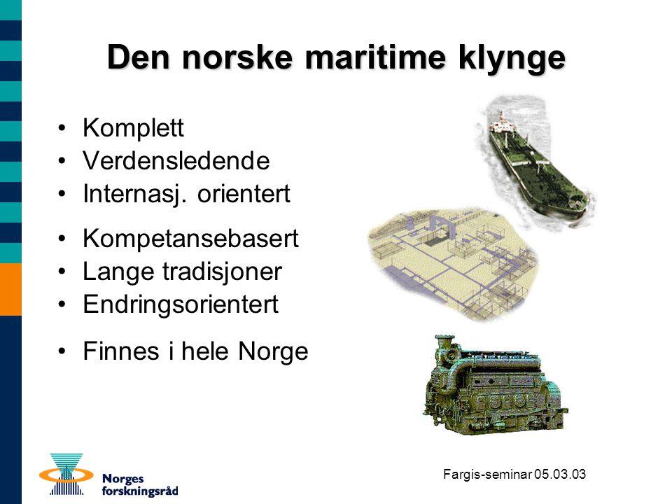 Fargis-seminar 05.03.03 Den norske maritime klynge Komplett Verdensledende Internasj. orientert Kompetansebasert Lange tradisjoner Endringsorientert F