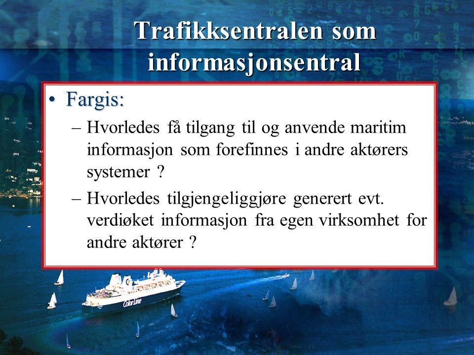 Trafikksentralen som informasjonsentral Fargis:Fargis: –Hvorledes få tilgang til og anvende maritim informasjon som forefinnes i andre aktørers system