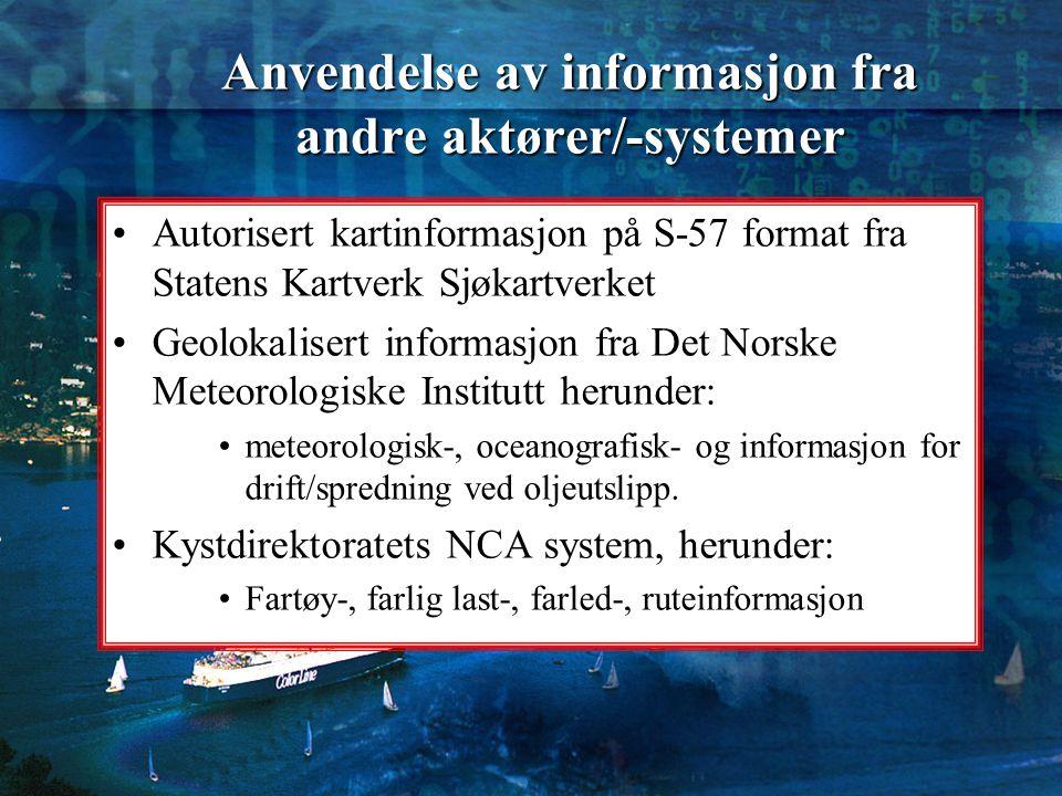 Anvendelse av informasjon fra andre aktører/-systemer Autorisert kartinformasjon på S-57 format fra Statens Kartverk Sjøkartverket Geolokalisert infor