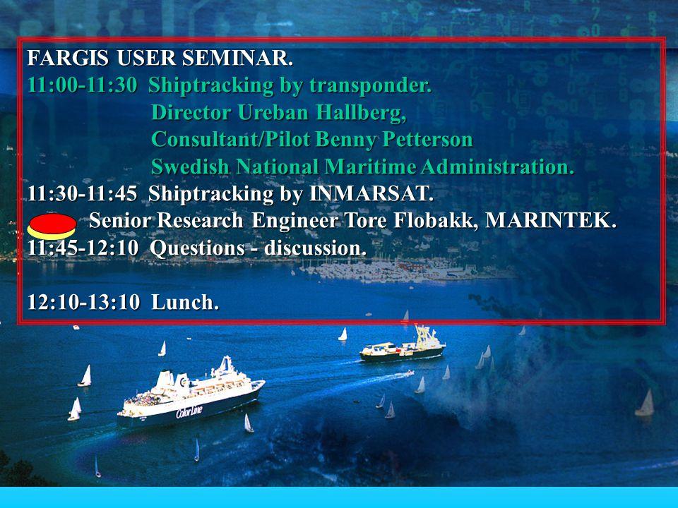 FARGIS USER SEMINAR. 11:00-11:30 Shiptracking by transponder. Director Ureban Hallberg, Director Ureban Hallberg, Consultant/Pilot Benny Petterson Con