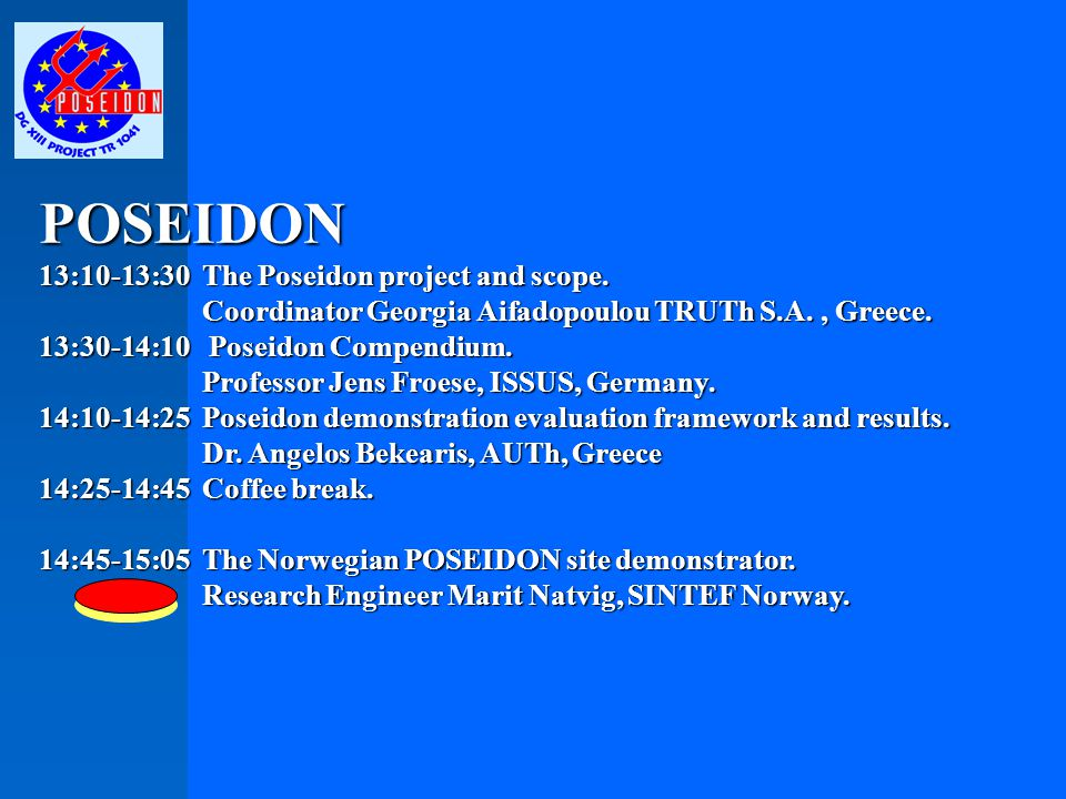 POSEIDON 13:10-13:30 The Poseidon project and scope. Coordinator Georgia Aifadopoulou TRUTh S.A., Greece. Coordinator Georgia Aifadopoulou TRUTh S.A.,