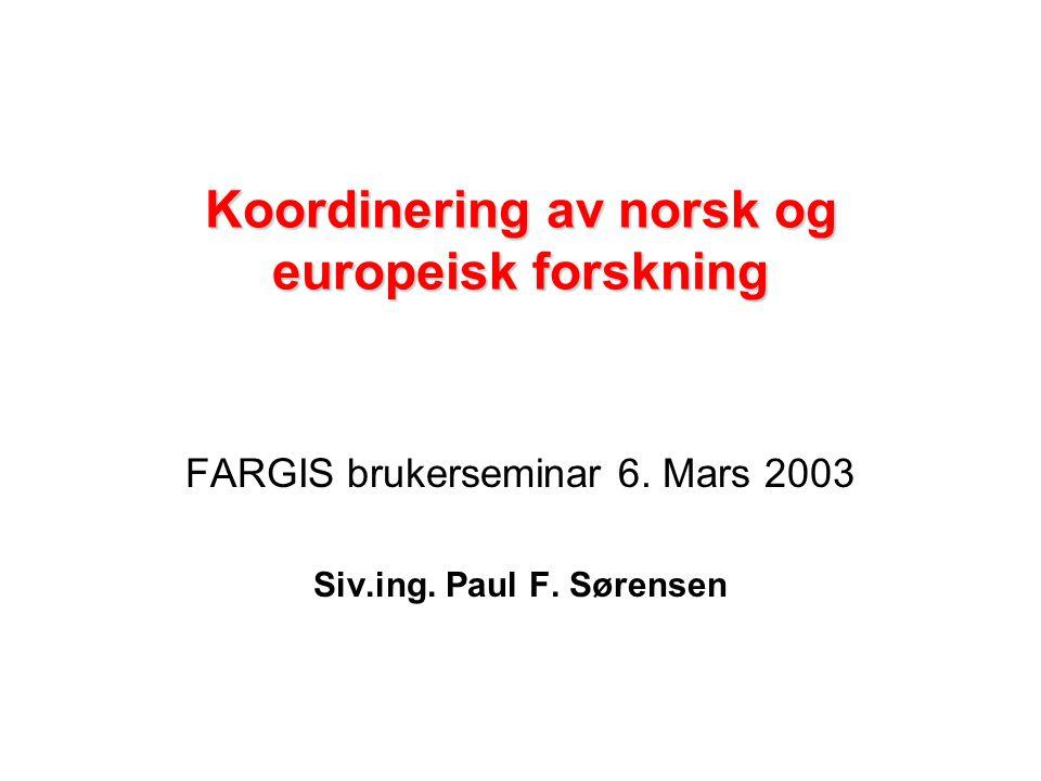 Koordinering av norsk og europeisk forskning FARGIS brukerseminar 6. Mars 2003 Siv.ing. Paul F. Sørensen