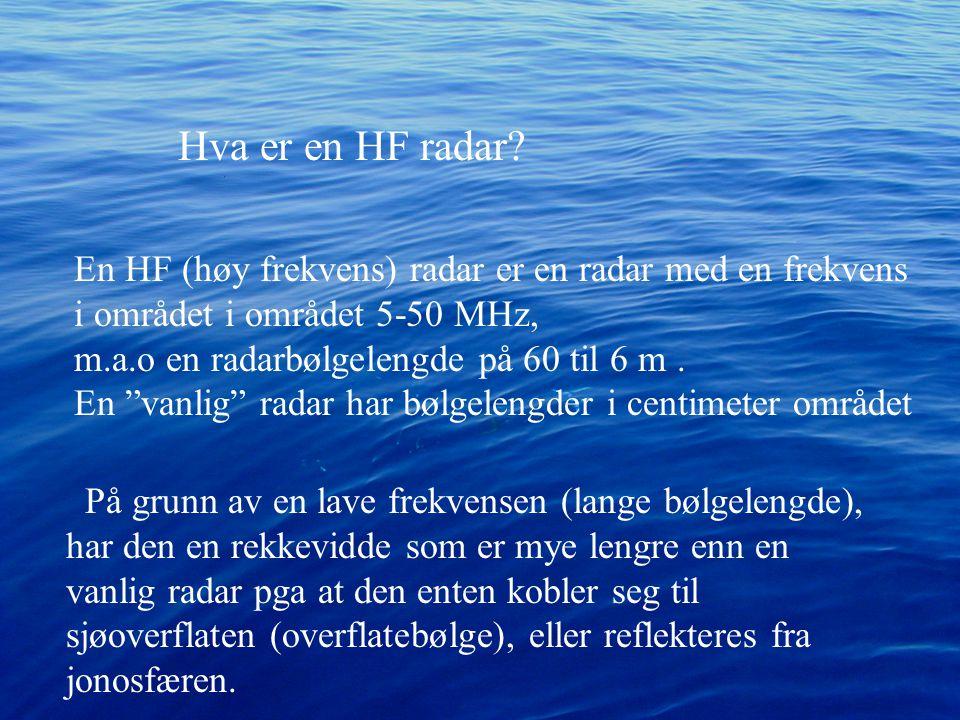 """Hva er en HF radar? En HF (høy frekvens) radar er en radar med en frekvens i området i området 5-50 MHz, m.a.o en radarbølgelengde på 60 til 6 m. En """""""