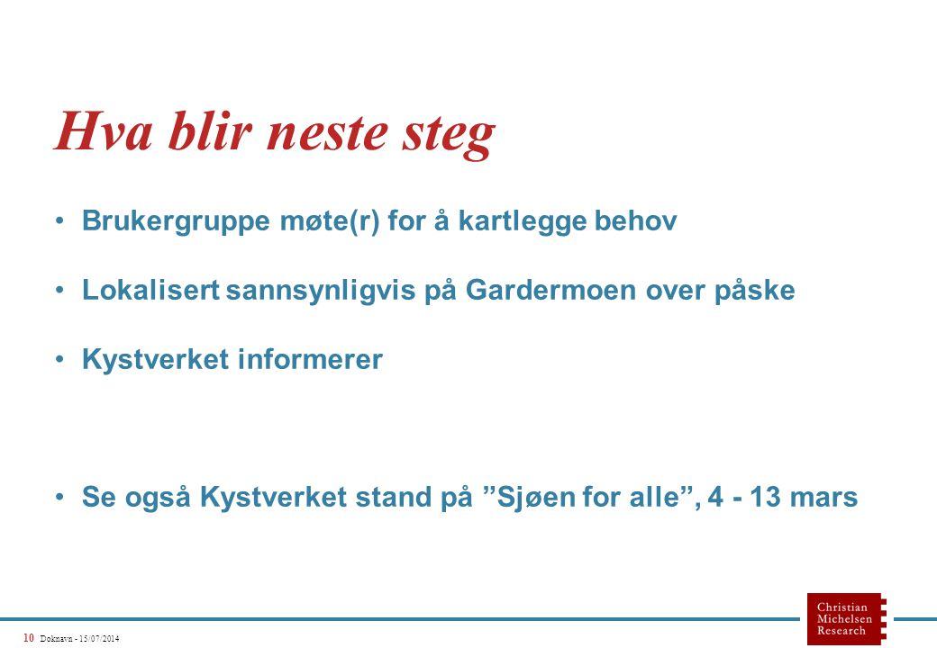 10 Doknavn - 15/07/2014 Hva blir neste steg Brukergruppe møte(r) for å kartlegge behov Lokalisert sannsynligvis på Gardermoen over påske Kystverket in