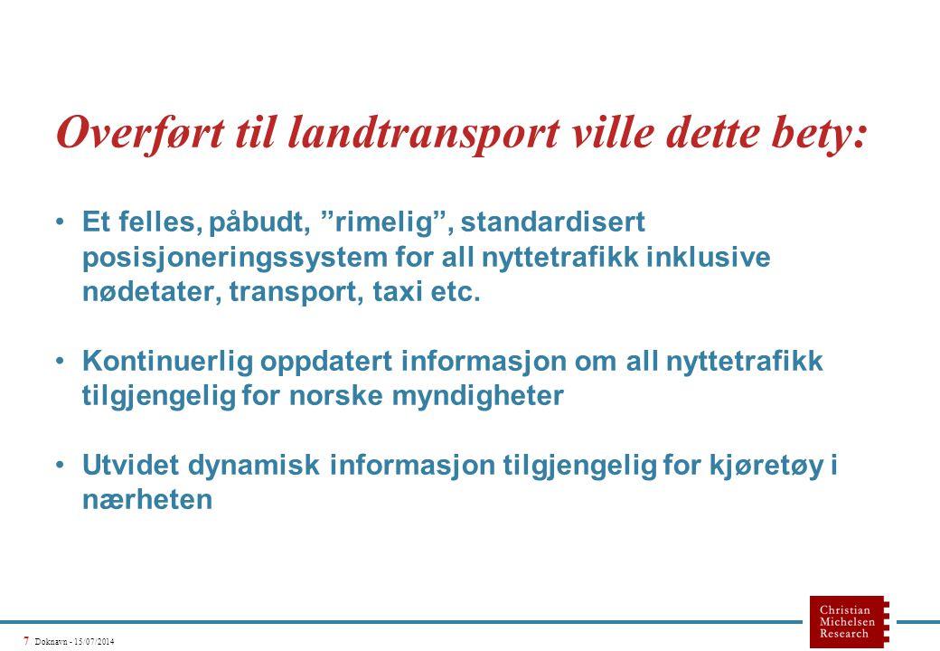 """7 Doknavn - 15/07/2014 Overført til landtransport ville dette bety: Et felles, påbudt, """"rimelig"""", standardisert posisjoneringssystem for all nyttetraf"""