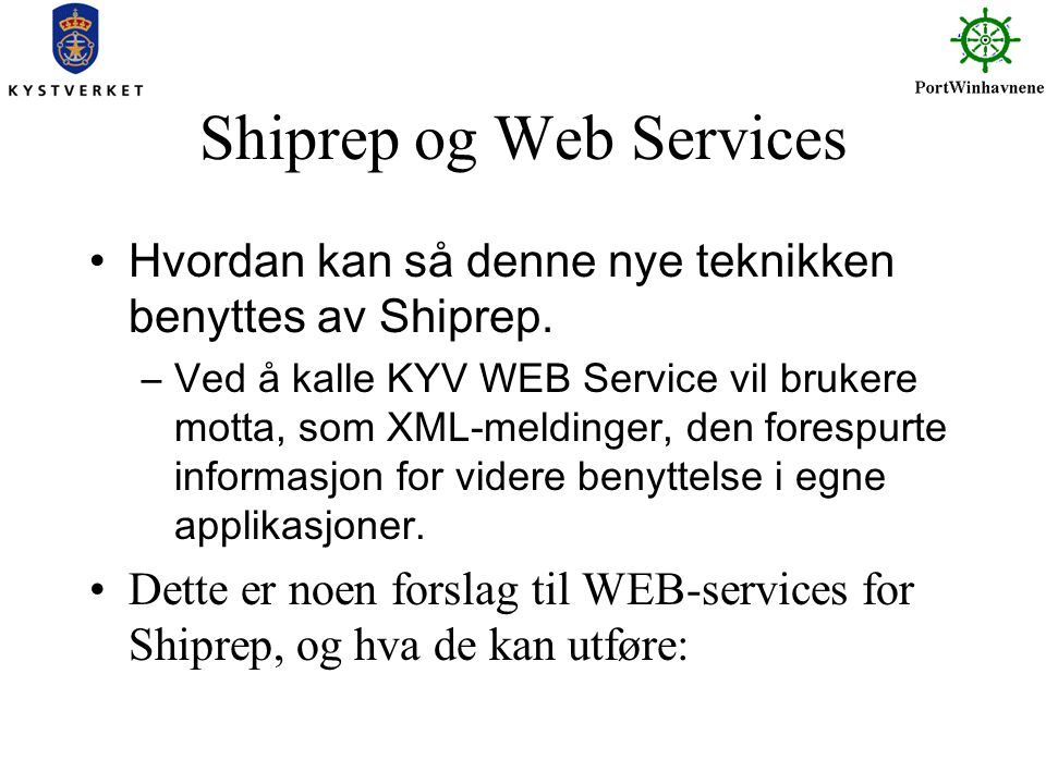 Shiprep og Web Services Hvordan kan så denne nye teknikken benyttes av Shiprep. –Ved å kalle KYV WEB Service vil brukere motta, som XML-meldinger, den