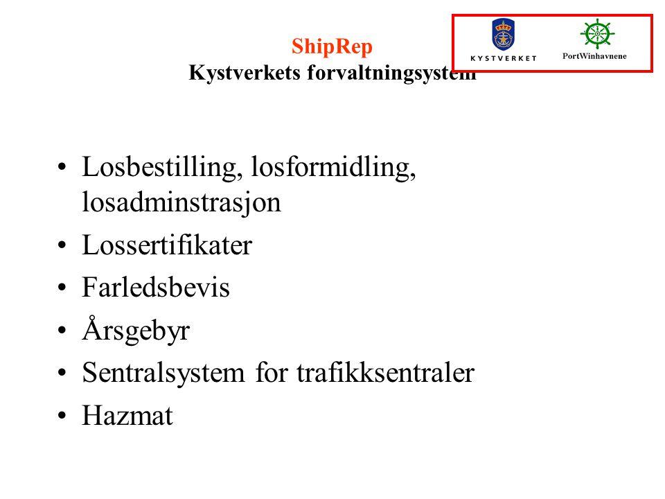 ShipRep Kystverkets forvaltningsystem Losbestilling, losformidling, losadminstrasjon Lossertifikater Farledsbevis Årsgebyr Sentralsystem for trafikkse