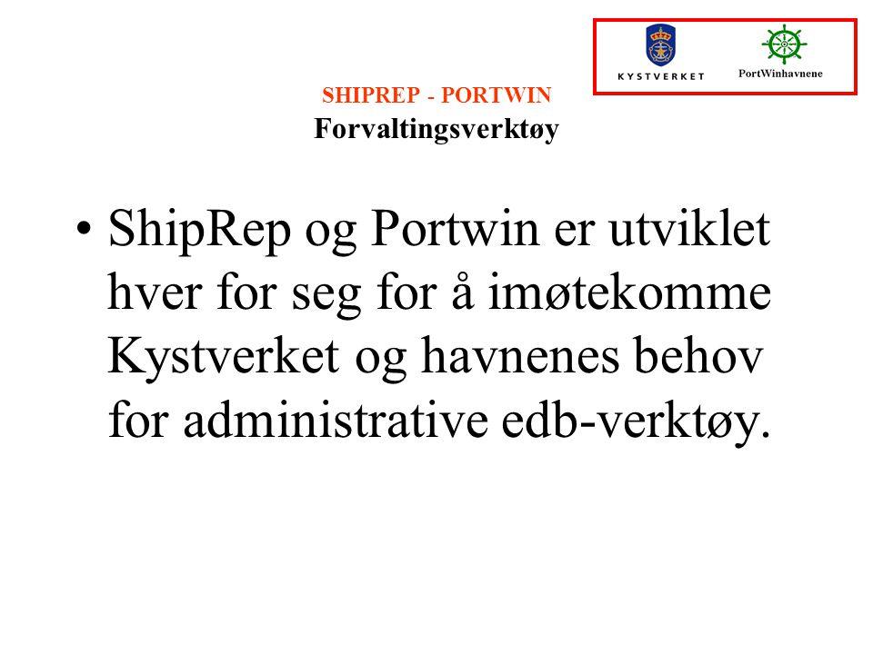 SHIPREP - PORTWIN Forvaltingsverktøy ShipRep og Portwin er utviklet hver for seg for å imøtekomme Kystverket og havnenes behov for administrative edb-