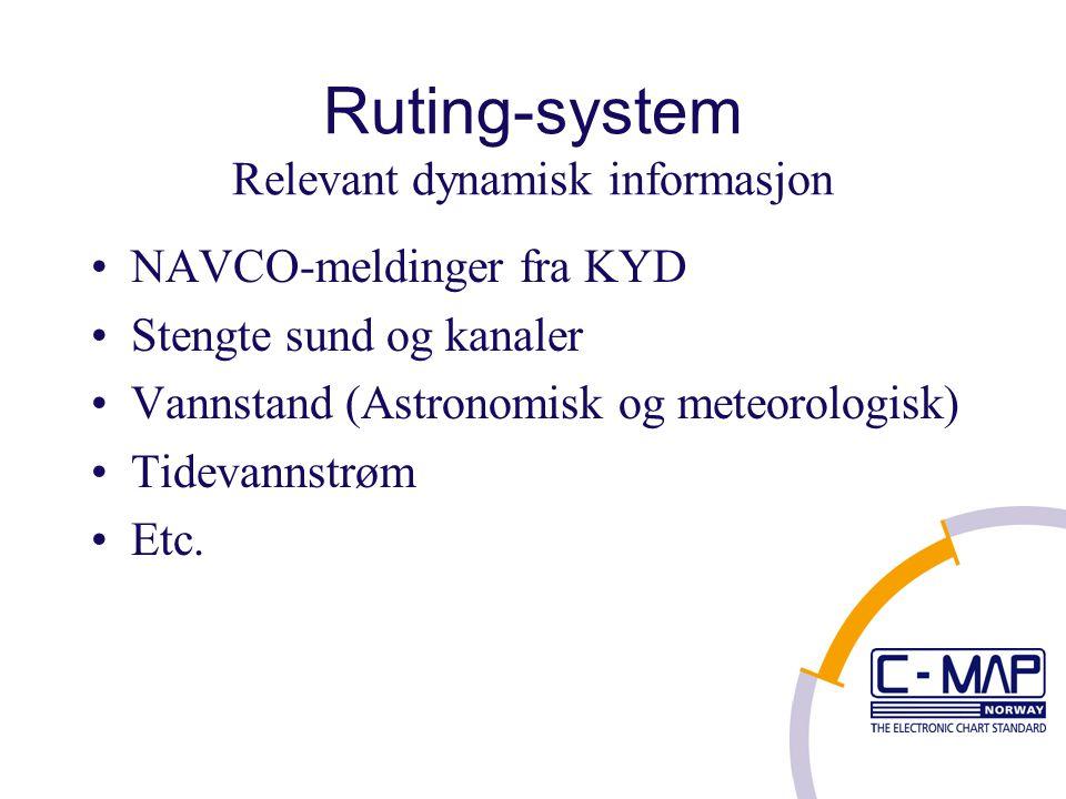 Ruting-system Relevant dynamisk informasjon NAVCO-meldinger fra KYD Stengte sund og kanaler Vannstand (Astronomisk og meteorologisk) Tidevannstrøm Etc.