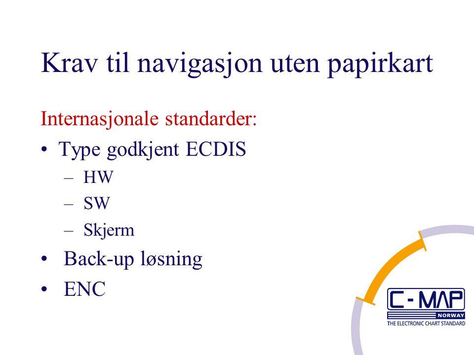 Krav til navigasjon uten papirkart Internasjonale standarder: Type godkjent ECDIS – HW – SW – Skjerm Back-up løsning ENC