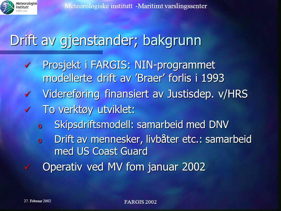 Meteorologiske institutt -Maritimt varslingssenter 27. Februar 2002 FARGIS 2002 Drift av gjenstander; bakgrunn Prosjekt i FARGIS: NIN-programmet model