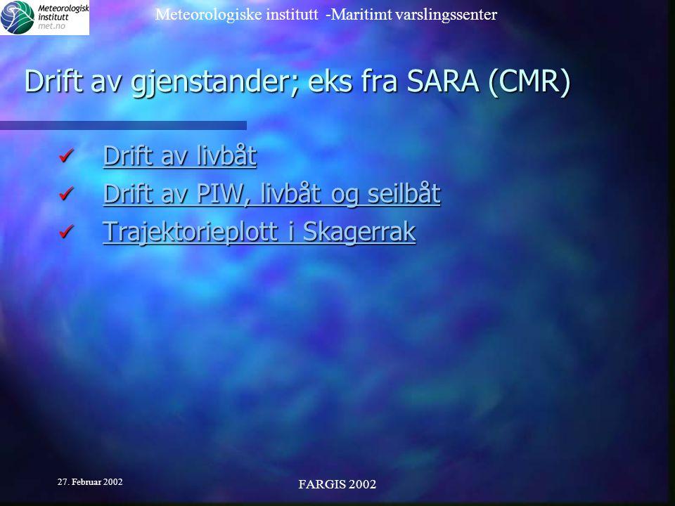 Meteorologiske institutt -Maritimt varslingssenter 27. Februar 2002 FARGIS 2002 Drift av gjenstander; eks fra SARA (CMR) Drift av livbåt Drift av livb