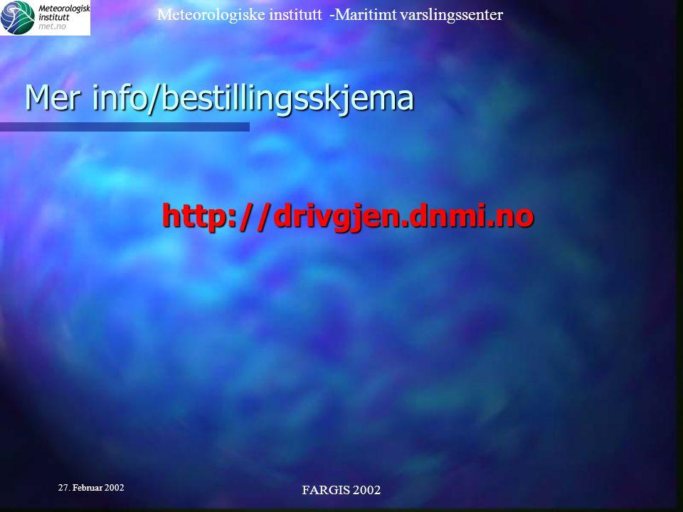 Meteorologiske institutt -Maritimt varslingssenter 27. Februar 2002 FARGIS 2002 Mer info/bestillingsskjema http://drivgjen.dnmi.no