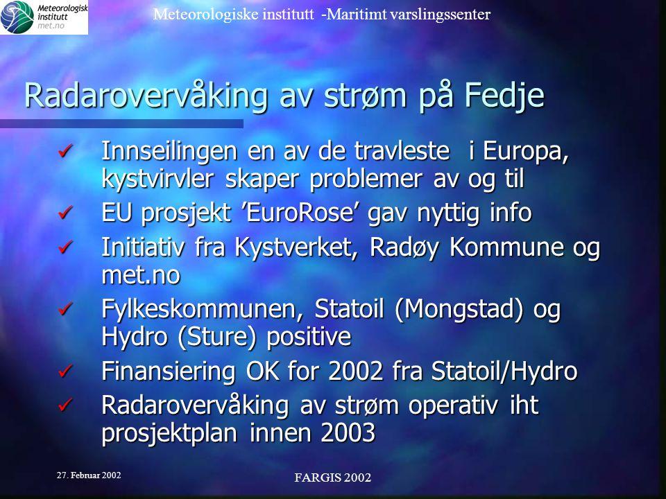 Meteorologiske institutt -Maritimt varslingssenter 27. Februar 2002 FARGIS 2002 Radarovervåking av strøm på Fedje Innseilingen en av de travleste i Eu