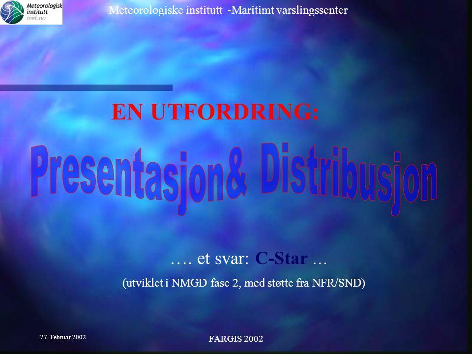Meteorologiske institutt -Maritimt varslingssenter 27. Februar 2002 FARGIS 2002 EN UTFORDRING: …. et svar: C-Star … (utviklet i NMGD fase 2, med støtt