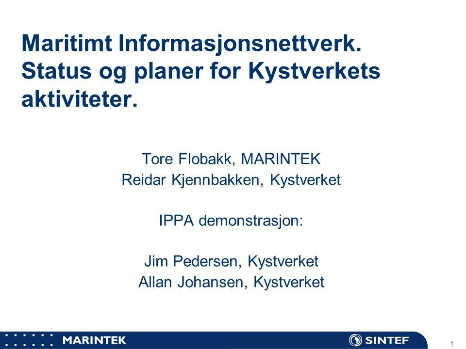 MARINTEK 1 Maritimt Informasjonsnettverk. Status og planer for Kystverkets aktiviteter. Tore Flobakk, MARINTEK Reidar Kjennbakken, Kystverket IPPA dem