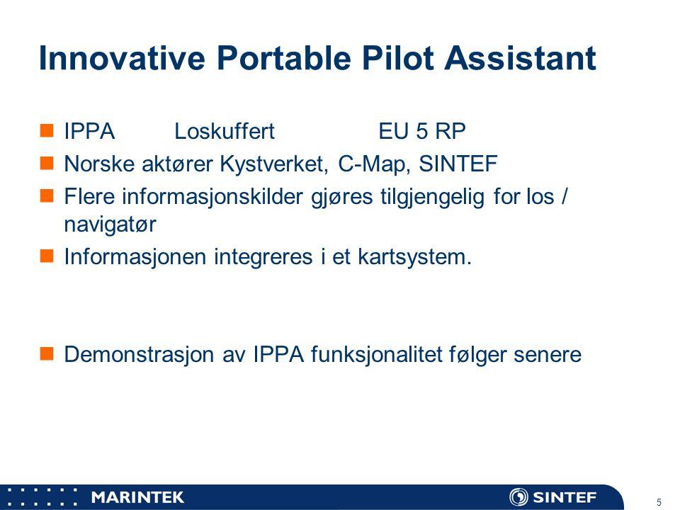 MARINTEK 5 Innovative Portable Pilot Assistant IPPALoskuffertEU 5 RP Norske aktører Kystverket, C-Map, SINTEF Flere informasjonskilder gjøres tilgjeng