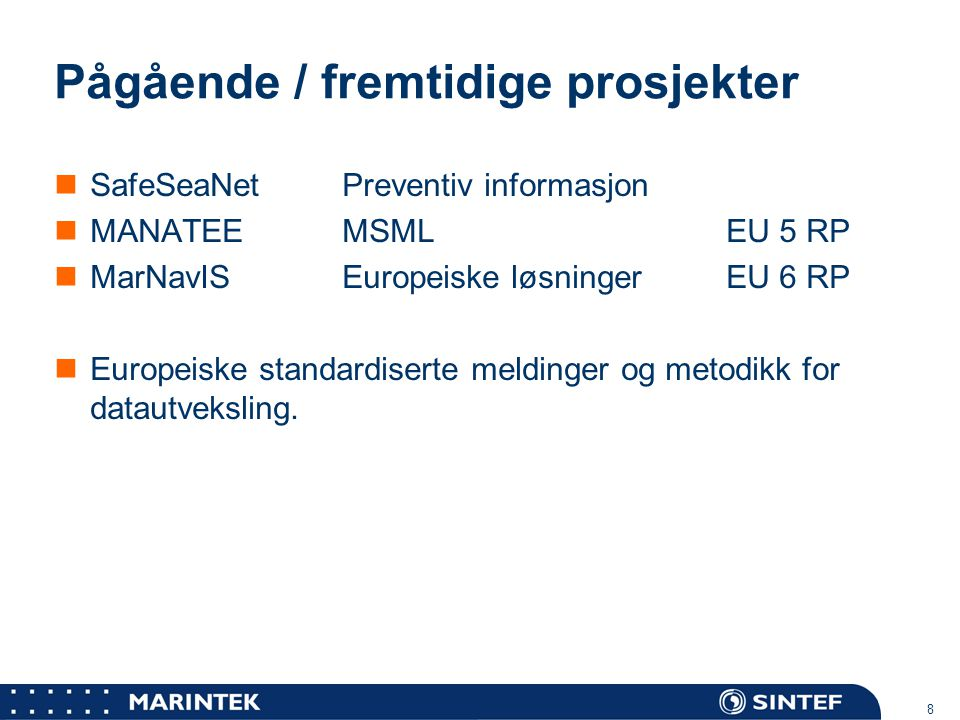 MARINTEK 8 Pågående / fremtidige prosjekter SafeSeaNetPreventiv informasjon MANATEEMSMLEU 5 RP MarNavISEuropeiske løsningerEU 6 RP Europeiske standard