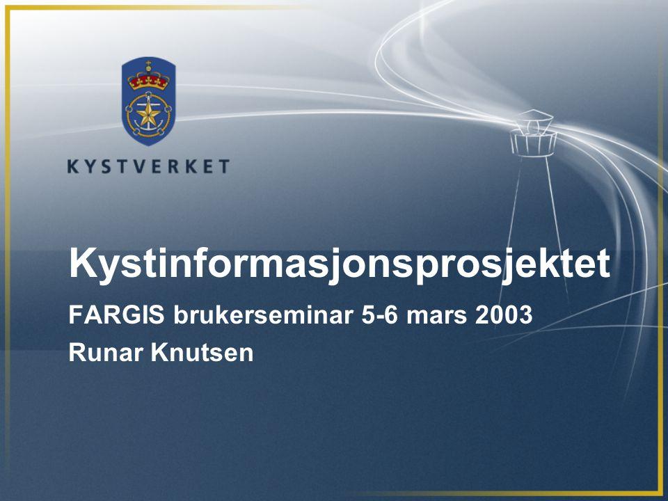 Kystinformasjonsprosjektet FARGIS brukerseminar 5-6 mars 2003 Runar Knutsen
