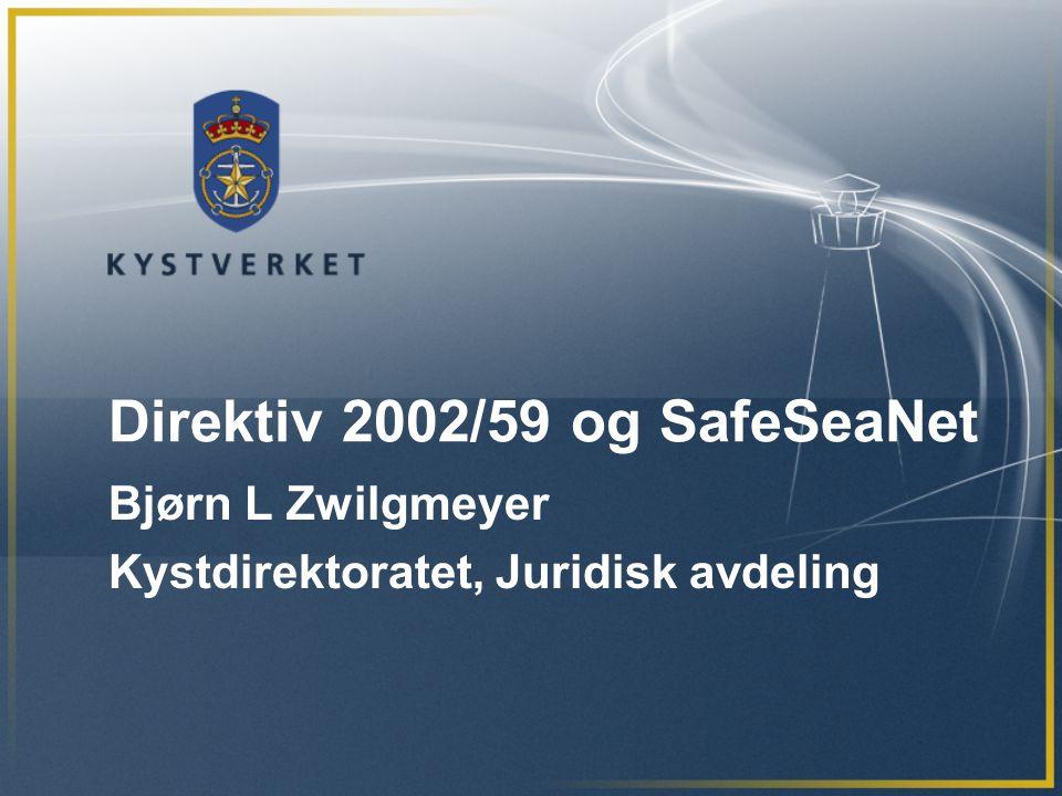 Direktiv 2002/59 og SafeSeaNet Bjørn L Zwilgmeyer Kystdirektoratet, Juridisk avdeling