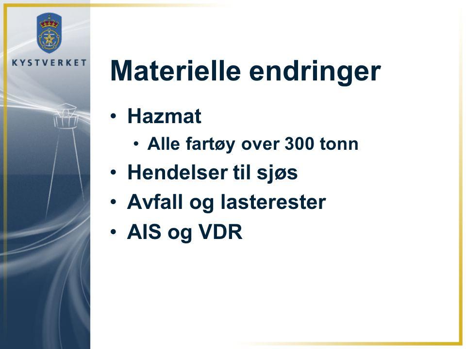 Materielle endringer Hazmat Alle fartøy over 300 tonn Hendelser til sjøs Avfall og lasterester AIS og VDR