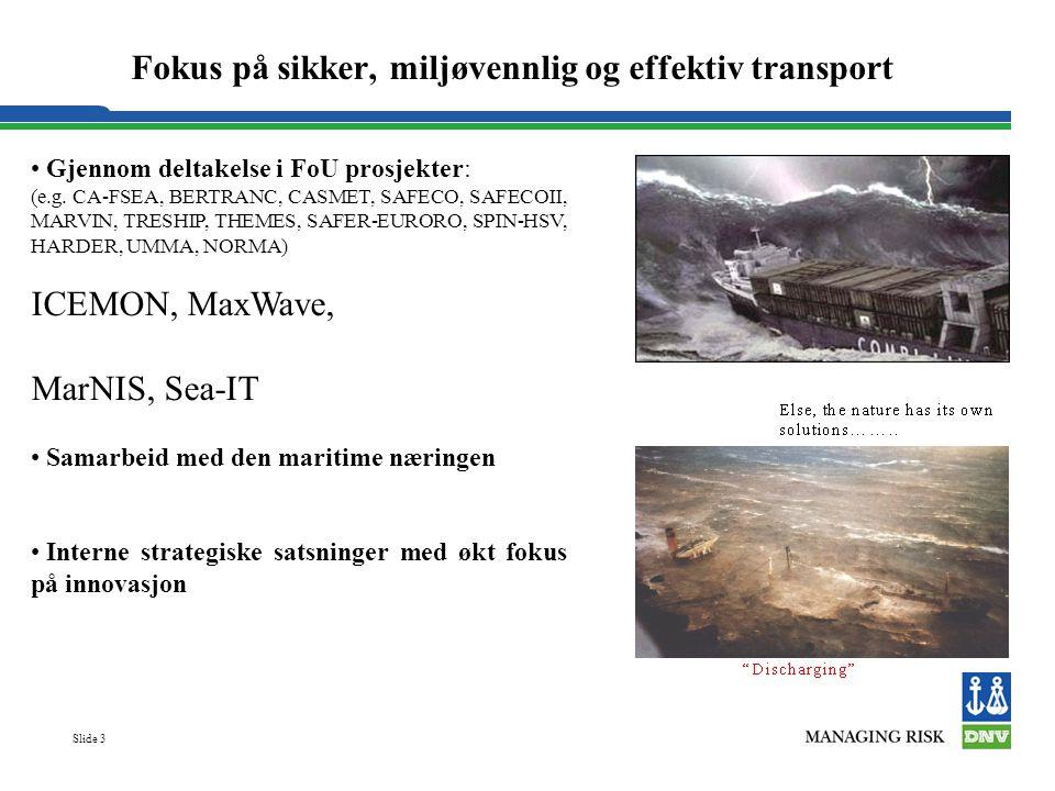 Slide 3 Fokus på sikker, miljøvennlig og effektiv transport Gjennom deltakelse i FoU prosjekter: (e.g.