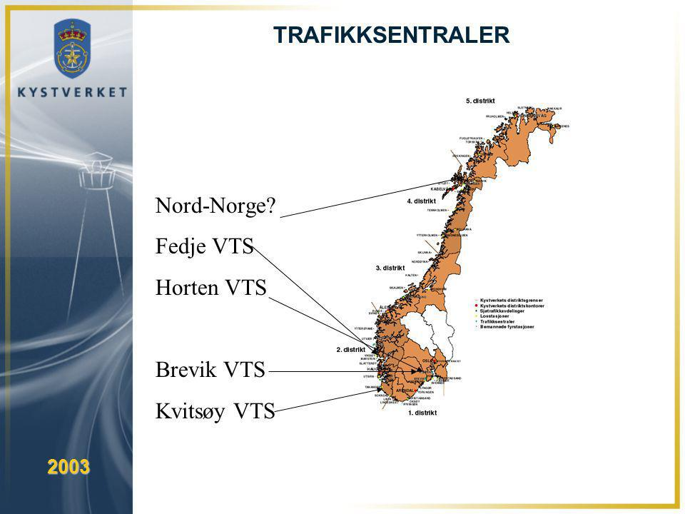 TRAFIKKSENTRALER Nord-Norge? Fedje VTS Horten VTS Brevik VTS Kvitsøy VTS 2003