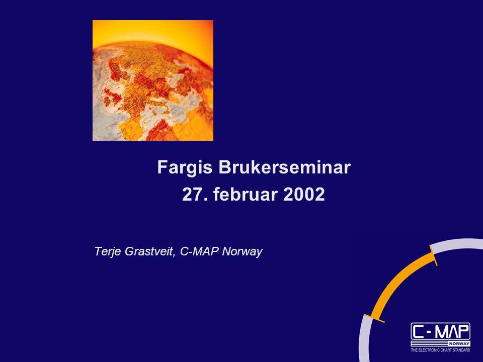 Terje Grastveit, C-MAP Norway Fargis Brukerseminar 27. februar 2002