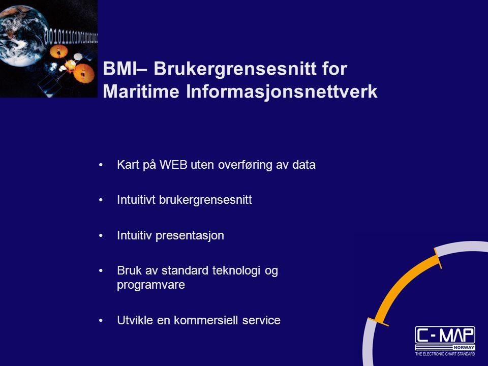 BMI– Brukergrensesnitt for Maritime Informasjonsnettverk Kart på WEB uten overføring av data Intuitivt brukergrensesnitt Intuitiv presentasjon Bruk av