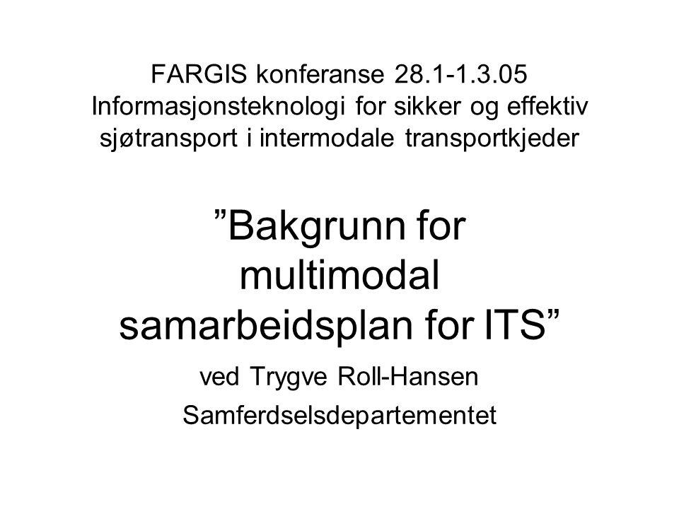 """FARGIS konferanse 28.1-1.3.05 Informasjonsteknologi for sikker og effektiv sjøtransport i intermodale transportkjeder """"Bakgrunn for multimodal samarbe"""