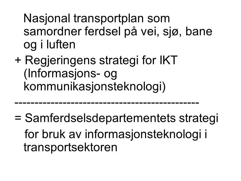 Nasjonal transportplan som samordner ferdsel på vei, sjø, bane og i luften + Regjeringens strategi for IKT (Informasjons- og kommunikasjonsteknologi)