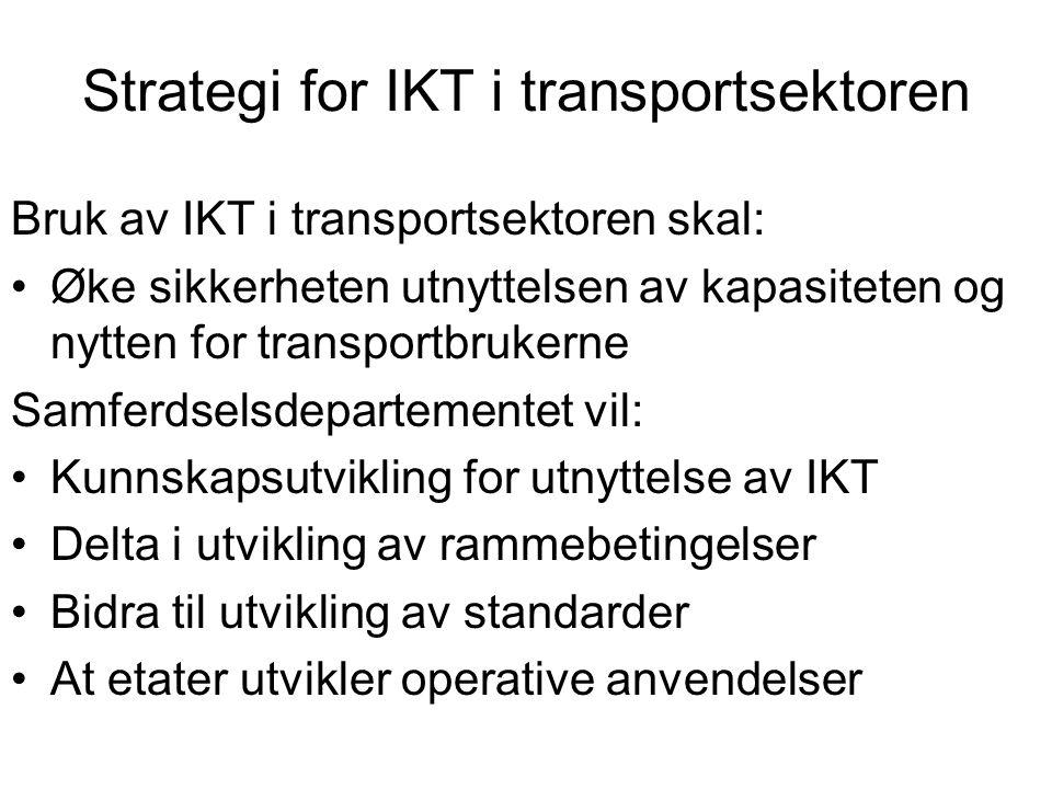 Strategi for IKT i transportsektoren Bruk av IKT i transportsektoren skal: Øke sikkerheten utnyttelsen av kapasiteten og nytten for transportbrukerne