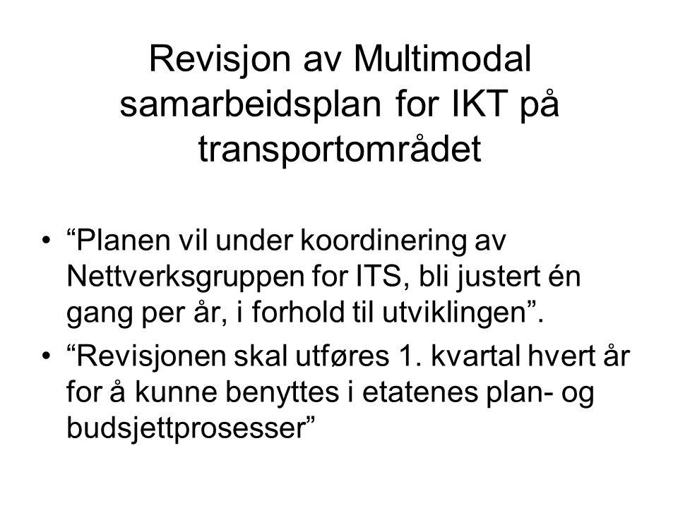 """Revisjon av Multimodal samarbeidsplan for IKT på transportområdet """"Planen vil under koordinering av Nettverksgruppen for ITS, bli justert én gang per"""
