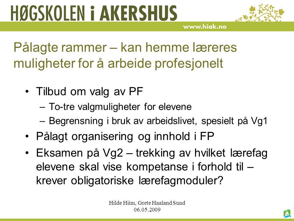 Hilde Hiim, Grete Haaland Sund 06.05.2009 Pålagte rammer – kan hemme læreres muligheter for å arbeide profesjonelt Tilbud om valg av PF –To-tre valgmu