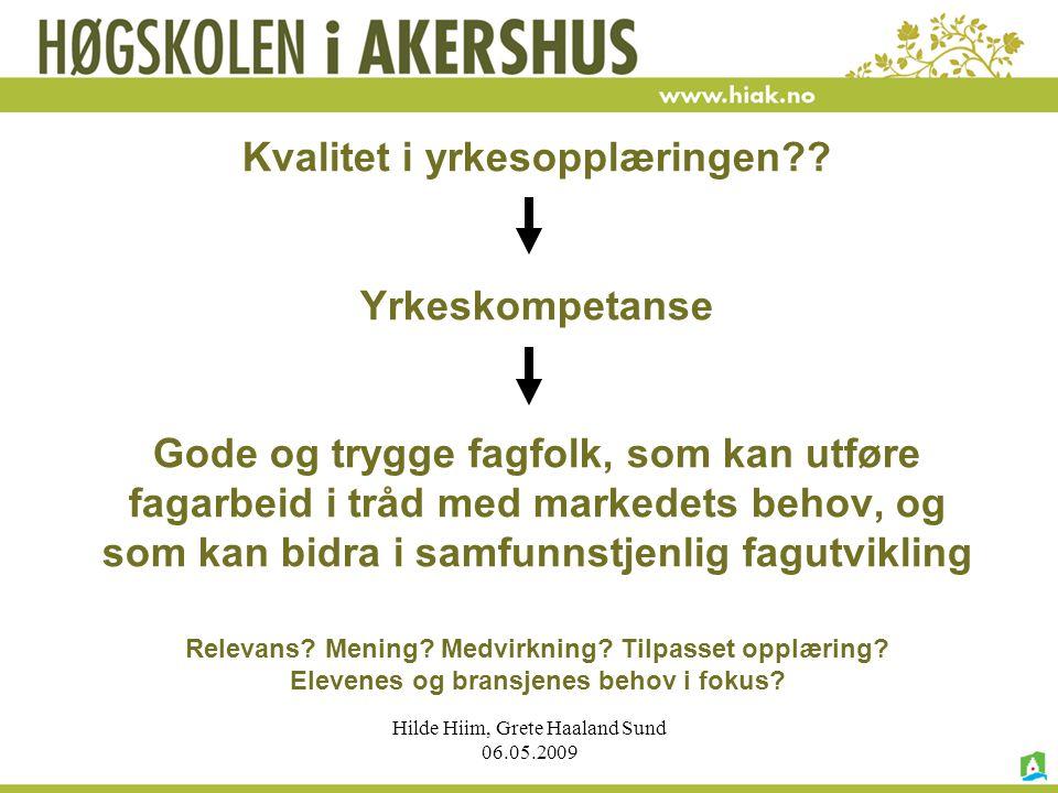Hilde Hiim, Grete Haaland Sund 06.05.2009 Kvalitet i yrkesopplæringen?? Yrkeskompetanse Gode og trygge fagfolk, som kan utføre fagarbeid i tråd med ma