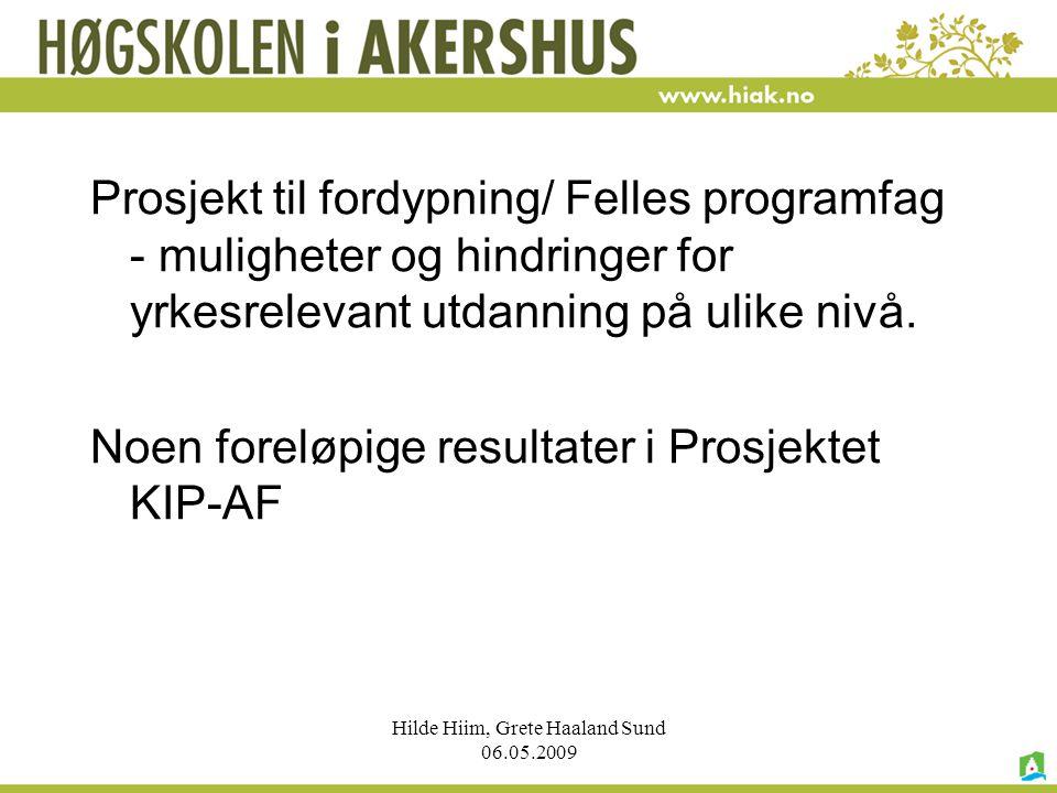 Hilde Hiim, Grete Haaland Sund 06.05.2009 Prosjekt til fordypning/ Felles programfag - muligheter og hindringer for yrkesrelevant utdanning på ulike n