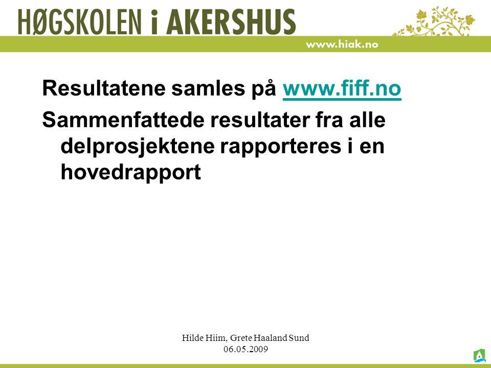 Hilde Hiim, Grete Haaland Sund 06.05.2009 Resultatene samles på www.fiff.nowww.fiff.no Sammenfattede resultater fra alle delprosjektene rapporteres i