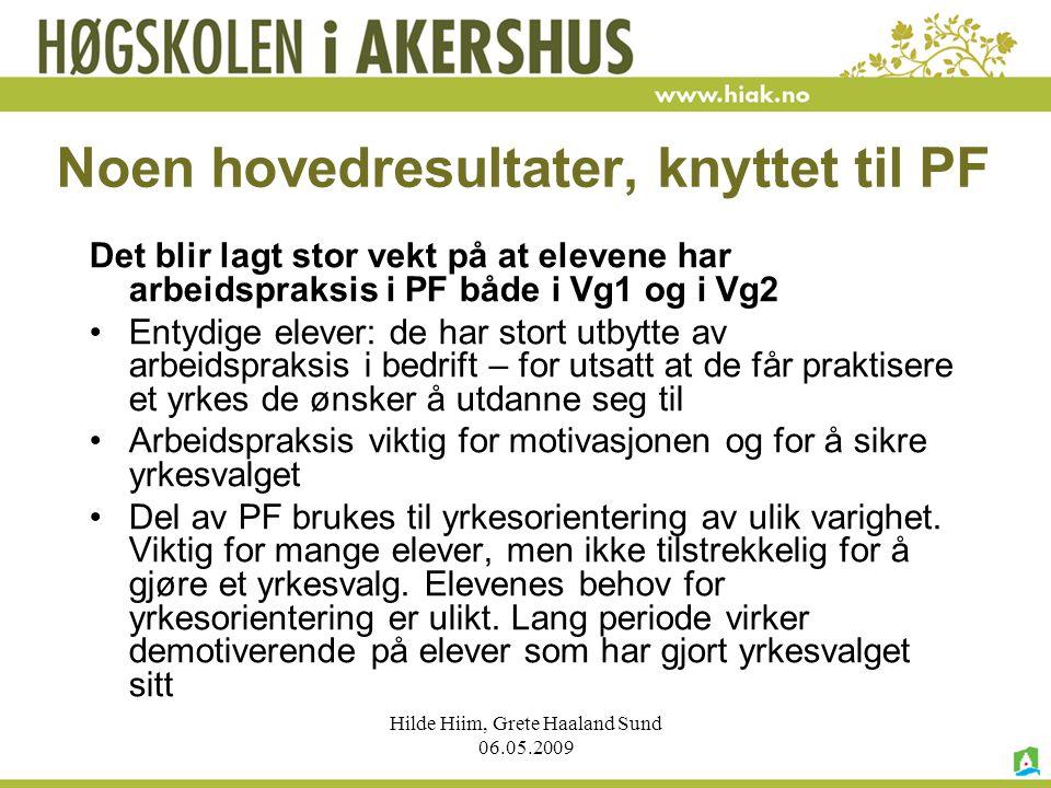 Hilde Hiim, Grete Haaland Sund 06.05.2009 Noen hovedresultater, knyttet til PF Det blir lagt stor vekt på at elevene har arbeidspraksis i PF både i Vg