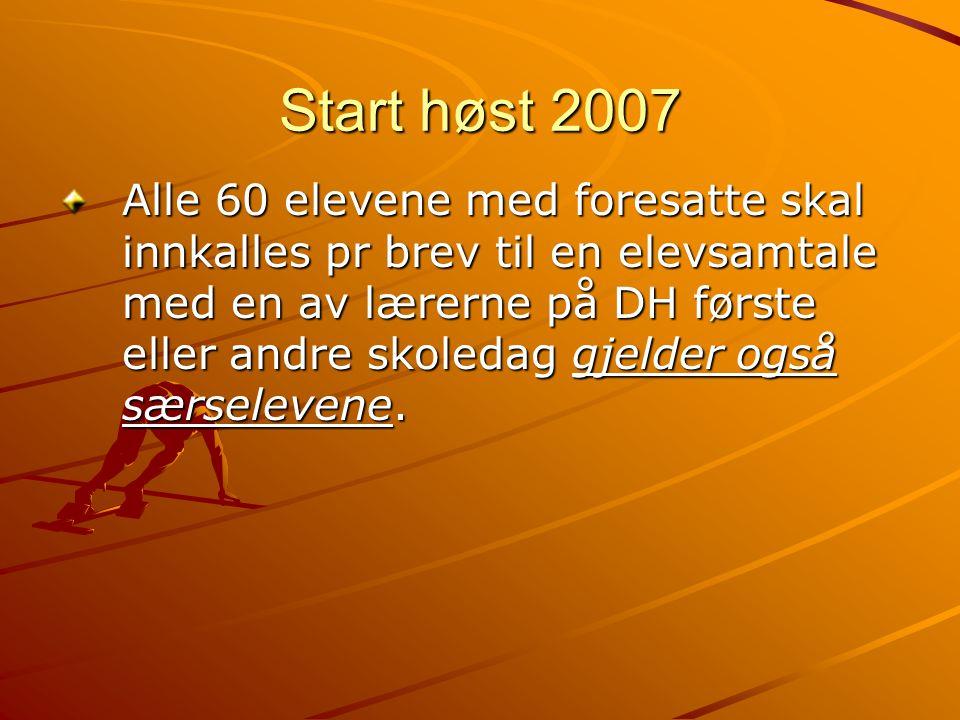 Start høst 2007 Alle 60 elevene med foresatte skal innkalles pr brev til en elevsamtale med en av lærerne på DH første eller andre skoledag gjelder og