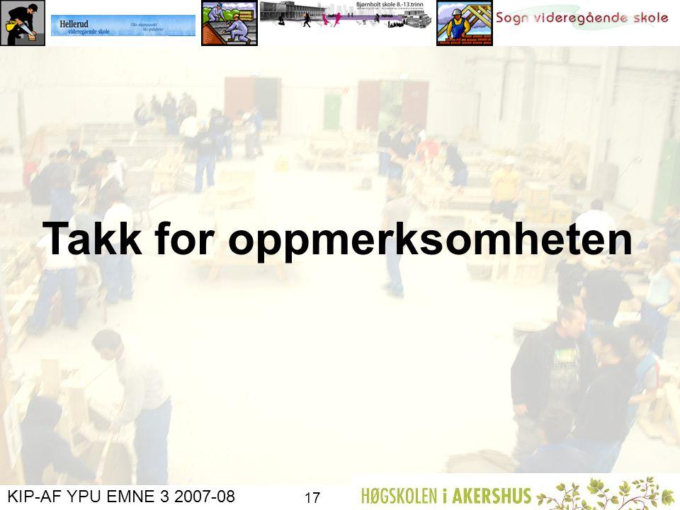 KIP-AF YPU EMNE 3 2007-08 16 Videre arbeid Gjennomføring neste år Involvering av Vg2