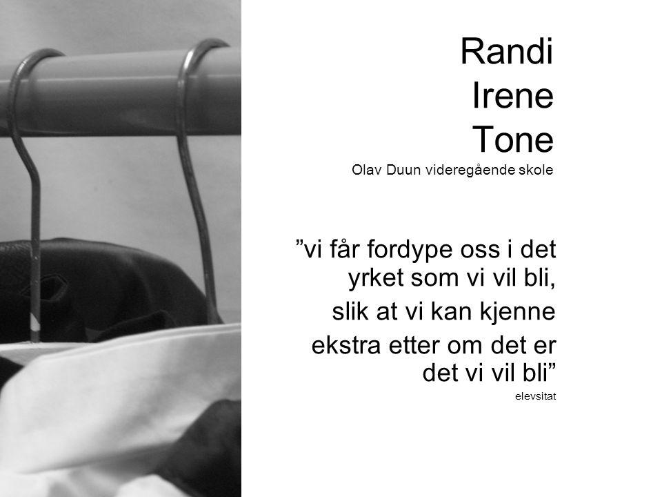 """Randi Irene Tone Olav Duun videregående skole """"vi får fordype oss i det yrket som vi vil bli, slik at vi kan kjenne ekstra etter om det er det vi vil"""