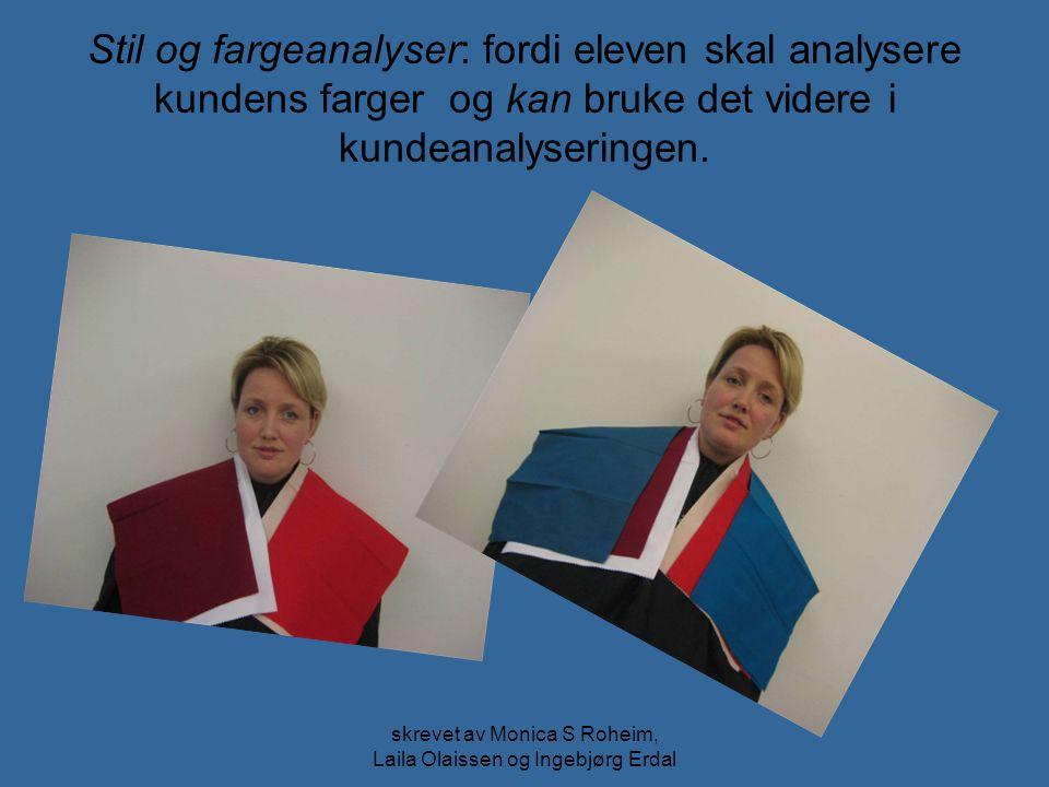 skrevet av Monica S Roheim, Laila Olaissen og Ingebjørg Erdal Stil og fargeanalyser: fordi eleven skal analysere kundens farger og kan bruke det vider