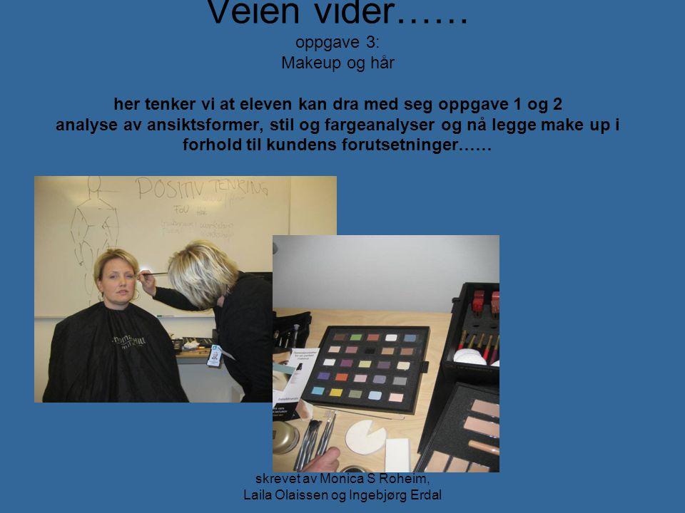 skrevet av Monica S Roheim, Laila Olaissen og Ingebjørg Erdal Veien vider…… oppgave 3: Makeup og hår her tenker vi at eleven kan dra med seg oppgave 1