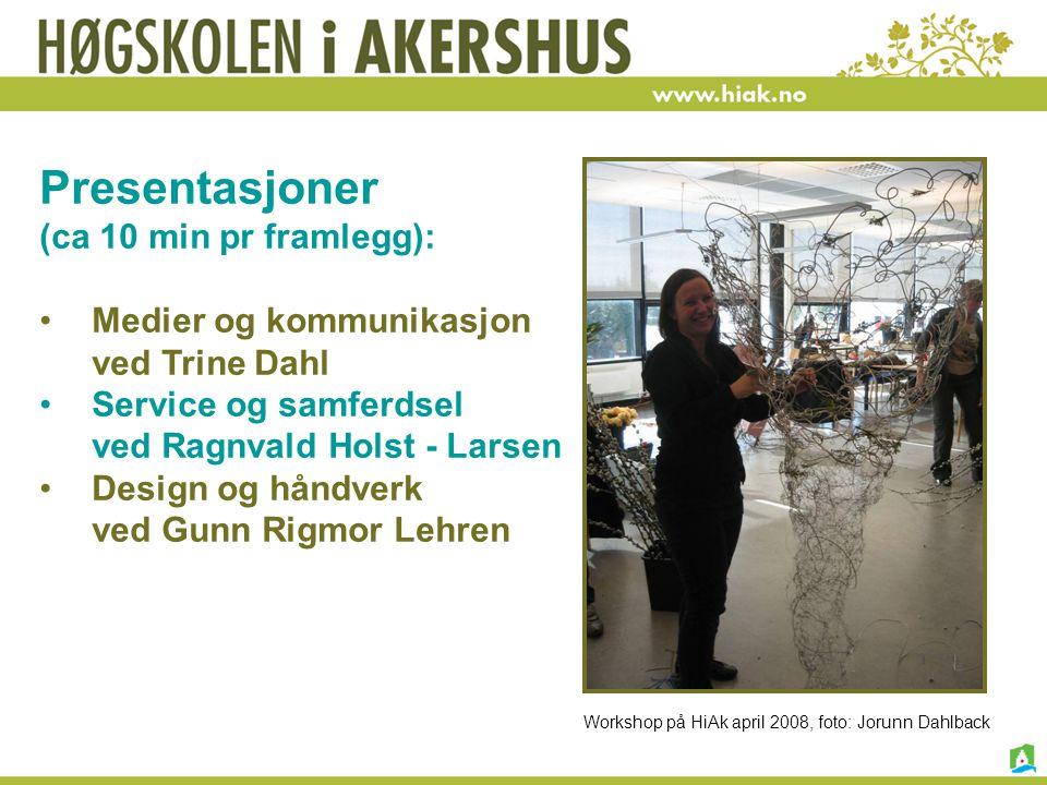 Workshop på HiAk april 2008, foto: Jorunn Dahlback Presentasjoner (ca 10 min pr framlegg): Medier og kommunikasjon ved Trine Dahl Service og samferdse