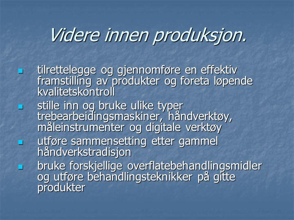 Videre innen produksjon. tilrettelegge og gjennomføre en effektiv framstilling av produkter og foreta løpende kvalitetskontroll tilrettelegge og gjenn