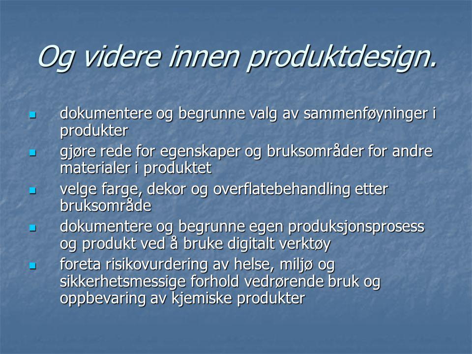 Og videre innen produktdesign. dokumentere og begrunne valg av sammenføyninger i produkter dokumentere og begrunne valg av sammenføyninger i produkter