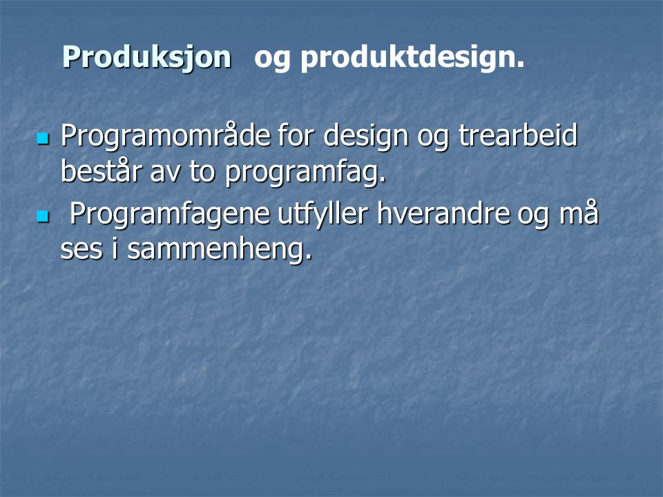 Programområde for design og trearbeid består av to programfag. Programområde for design og trearbeid består av to programfag. Programfagene utfyller h