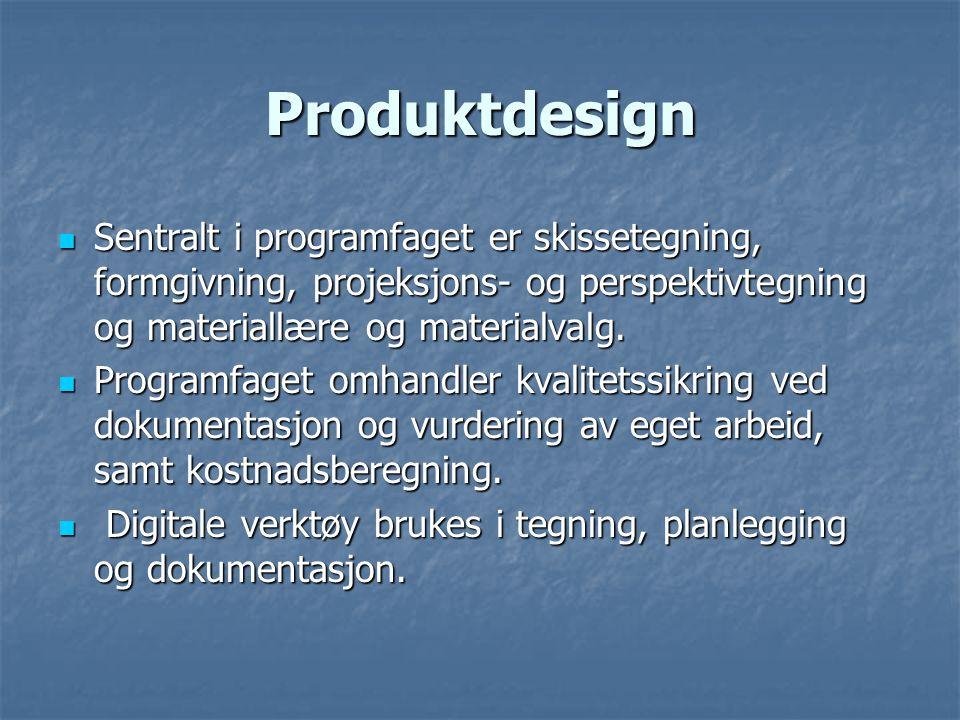Produktdesign Sentralt i programfaget er skissetegning, formgivning, projeksjons- og perspektivtegning og materiallære og materialvalg. Sentralt i pro