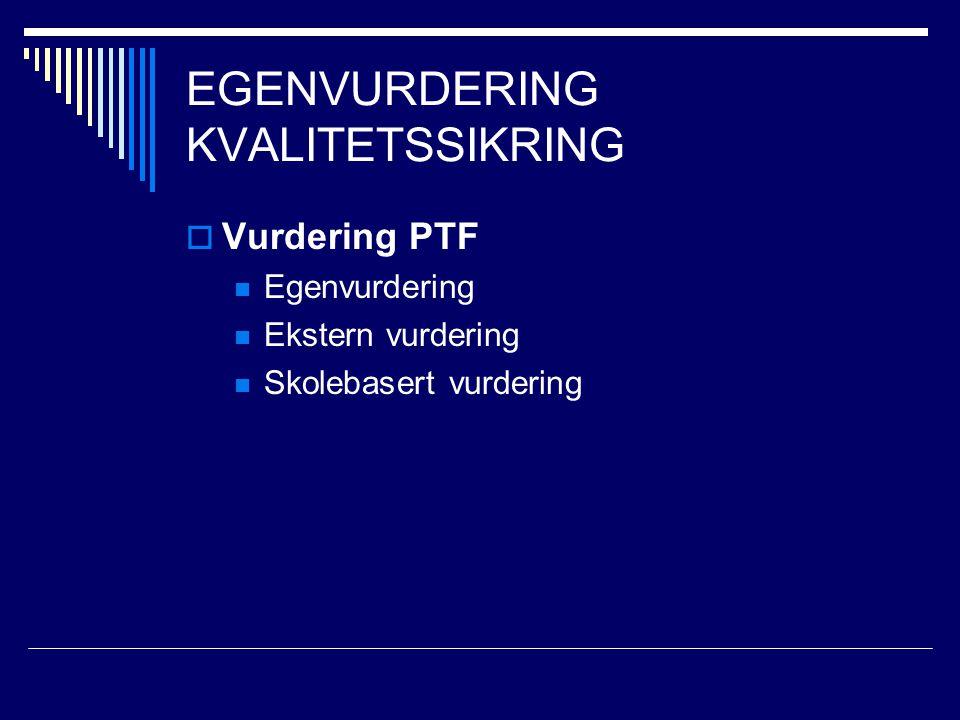 EGENVURDERING KVALITETSSIKRING  Vurdering PTF Egenvurdering Ekstern vurdering Skolebasert vurdering